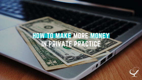 How to make more money in private practice