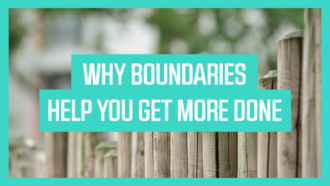 Why Boundaries Help You Get More Done