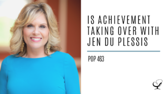Is Achievement Taking over With Jen Du Plessis | PoP 463