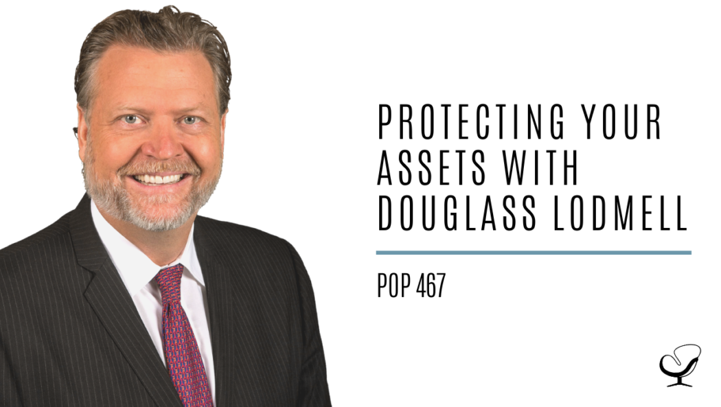 Protecting your assets with Douglass Lodmell | PoP 467