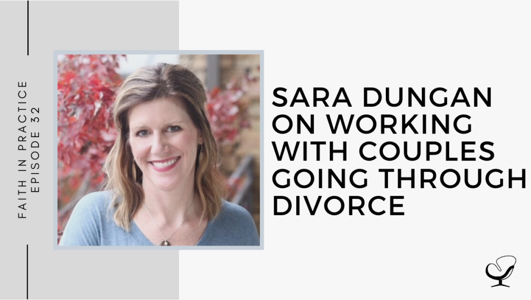 Sara Dungan on Working with Couples going through Divorce | FP 32