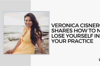Veronica Cisneros shares How to Not Lose Yourself in Your Practice | FP 33