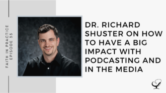 Dr. Richard Shuster on How to Have a Big Impact with Podcasting and in the Media | FP 35