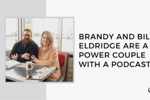 Brandy and Billy Eldridge are a Power Couple with a Podcast | GP 21