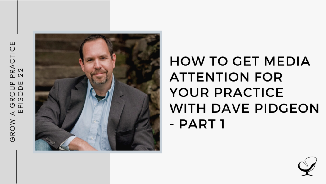 How to get Media Attention for Your Practice with Dave Pidgeon - Part 1 | GP 22