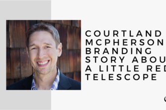 Courtland McPherson's Branding Story About a Little Red Telescope | MP 21