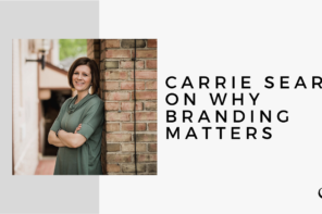 Carrie Sears on Why Branding Matters | MP 23