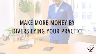Make More Money By Diversifying Your Practice