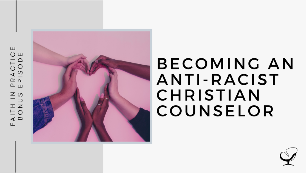 Becoming an Anti-Racist Christian Counselor | FP Bonus Episode