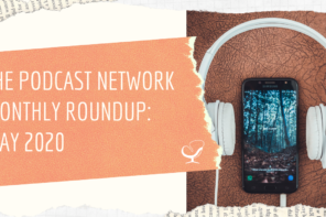 The Podcast Network Monthly Roundup: May 2020