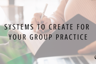 Systems to Create for Your Group Practice