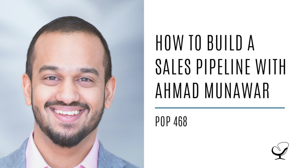 How to Build a Sales Pipeline with Ahmad Munawar | PoP 468