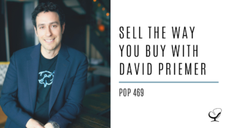 Sell the Way You Buy with David Priemer | PoP 469
