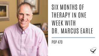 Six Months of Therapy in One Week with Dr. Marcus Earle | PoP 470