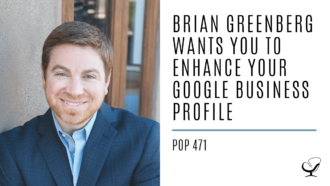 Brian Greenberg Wants You To Enhance your Google Business Profile | PoP 471