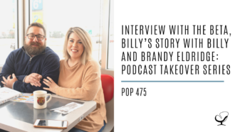 Interview with the Beta - Billy's Story with Billy and Brandy Eldridge: Podcast Takeover Series | PoP 475