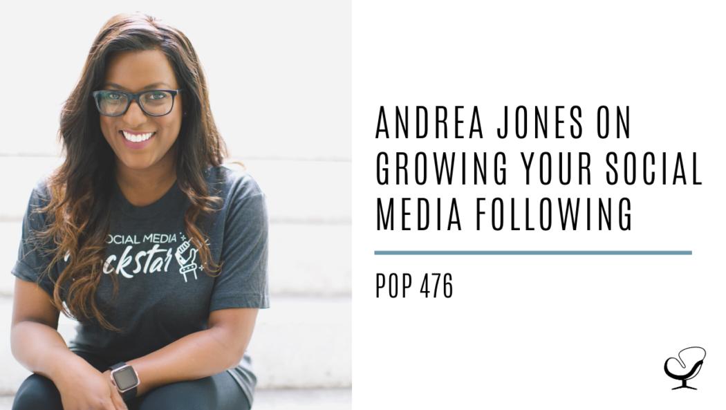 Andréa Jones on Growing your Social Media Following | PoP 476