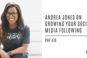Andréa Jones on Growing your Social Media Following | PoP 476