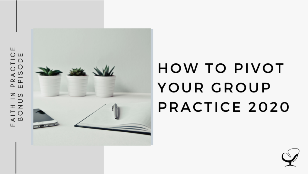 How to Pivot Your Group Practice 2020 | FP Bonus Episode