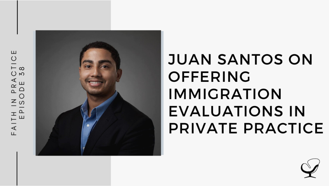 Juan Santos on Offering Immigration Evaluations in Private Practice | FP 38
