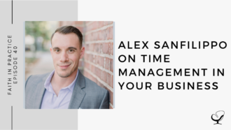 Alex Sanfilippo on Time Management in your Business | FP 40