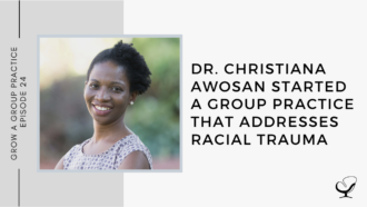Dr. Christiana Awosan Started a Group Practice That Addresses Racial Trauma | GP 24
