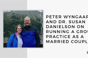 Peter Wyngaard and Dr. Susan Danielson on Running a Group Practice as a Married Couple | GP 25
