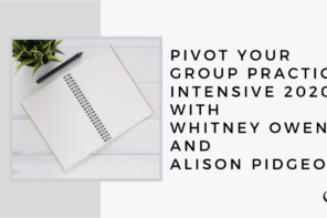 Pivot Your Group Practice Intensive 2020 with Whitney Owens and Alison Pidgeon | GP Bonus Episode