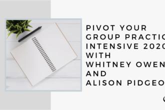 Pivot Your Group Practice Intensive 2020 with Whitney Owens and Alison Pidgeon | GP Bonus Episode
