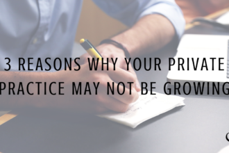 3 Reasons Why Your Private Practice May Not Be Growing