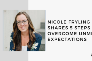 Nicole Fryling Shares 5 Steps to Overcome Unmet Expectations | FP 41