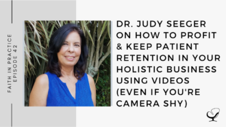 Dr. Judy Seeger on How to Profit & Keep Patient Retention In Your Holistic Business Using Videos (Even If You're Camera Shy) FP 42