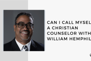Can I Call Myself a Christian Counselor with William Hemphill | FP 43