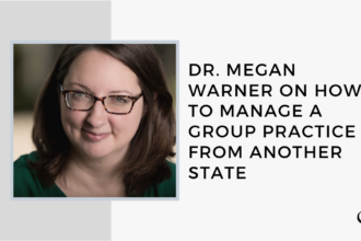 Dr. Megan Warner on How to Manage a Group Practice from Another State | GP 28