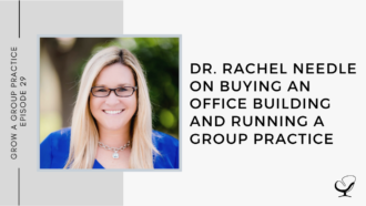 Dr. Rachel Needle on Buying an Office Building and Running a Group Practice | GP 29