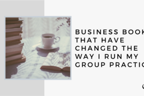 10 Business Books that Have Changed the Way I Run My Group Practice   GP 30