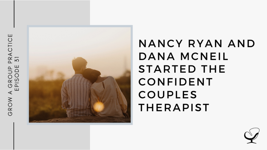 Nancy Ryan and Dana McNeil started The Confident Couples Therapist | GP 31