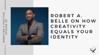 Robert A. Belle on How Creativity Equals Your Identity   MP 30