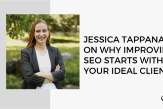 Jessica Tappana on Why Improving SEO Starts with Your Ideal Client MP 33