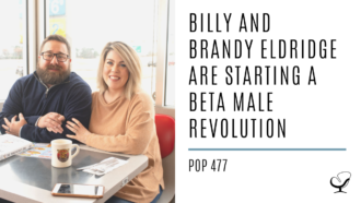 Billy and Brandy Eldridge are Starting a Beta Male Revolution | PoP 477