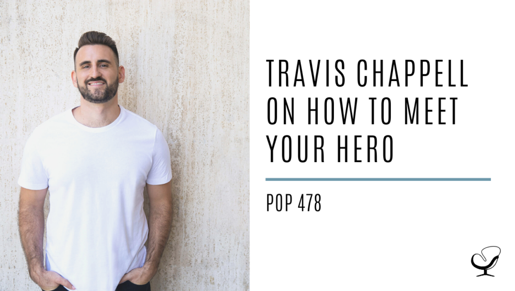 Travis Chappell on How to Meet Your Hero | PoP 478