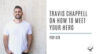Travis Chappell on How to Meet Your Hero   PoP 478