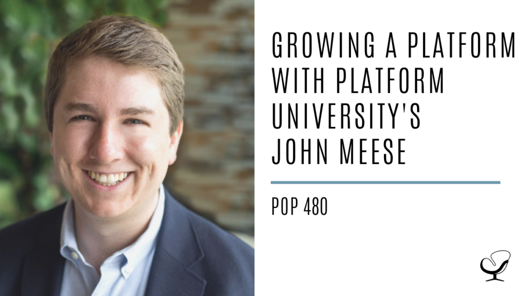 Growing a Platform with Platform University's John Meese | PoP 480