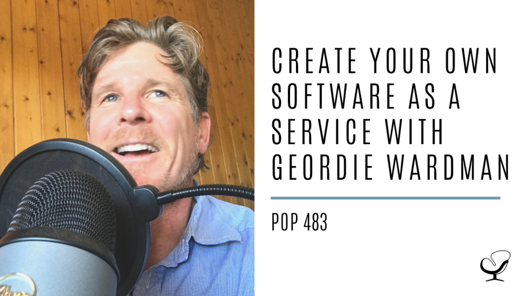 Create your own Software as a Service with Geordie Wardman | PoP 483