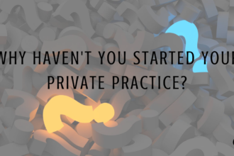 Why Haven't You Started Your Private Practice?