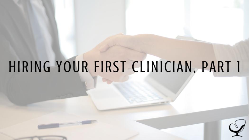 Hiring Your First Clinician, Part 1