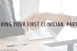 Hiring Your First Clinician, Part 1