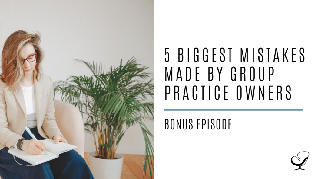 5 Biggest Mistakes Made by Group Practice Owners | Bonus Episode