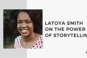 LaToya Smith on The Power of Storytelling | FP 44