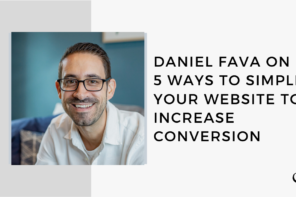 Daniel Fava on 5 Ways to Simplify Your Website to Increase Conversion | FP 46